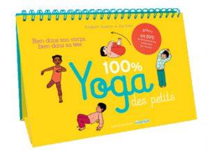 100 % Yoga des petits - Bien dans son corps, bien dans sa tête d'Élisabeth Jouanne et Ilya Green, Bayard éditions.