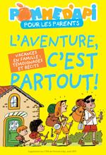 """""""L'aventure, c'est partout !"""" - Dossier réalisé par Anne Bideault - Illustrations Pierre Fouillet - Supplément pour les parents du magazine Pomme d'Api d'août 2015"""