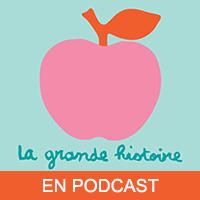 Podcast La grande histoire