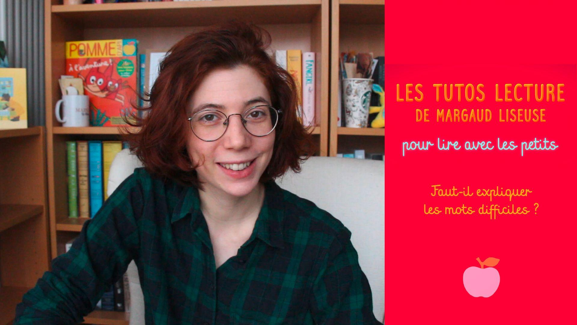 Tutos lecture de Margaud Liseuse : Faut-il expliquer les mots difficiles dans les livres pour enfants?