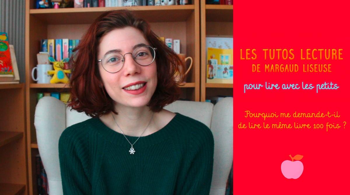 Tutos lecture de Margaud Liseuse : Pourquoi me demande-t-il de lire le même livre 100 fois?
