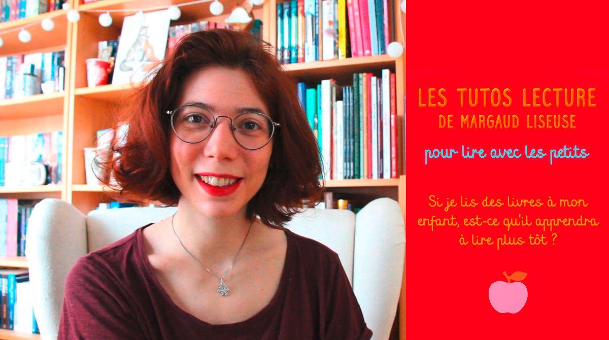 """Tutos lecture de Margaud Liseuse : """"Si je lis des livres à mon enfant, est-ce qu'il apprendra à lire plus tôt ?"""""""