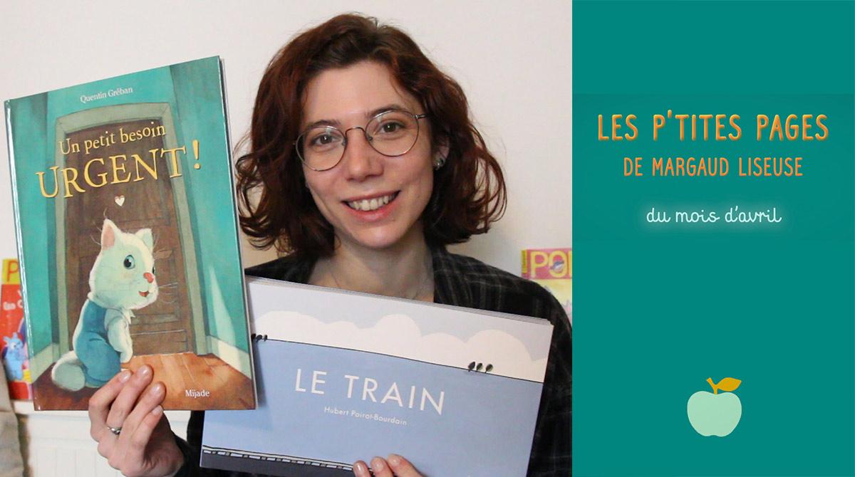 """En avril, Margaud Liseuse a choisi de nous présenter """"Un petit besoin urgent !"""", un album de Quentin Gréban (éd. Mijade) et """"Le train"""", un album d'Hubert Poirot-Bourdain (éd. La Joie de lire)"""