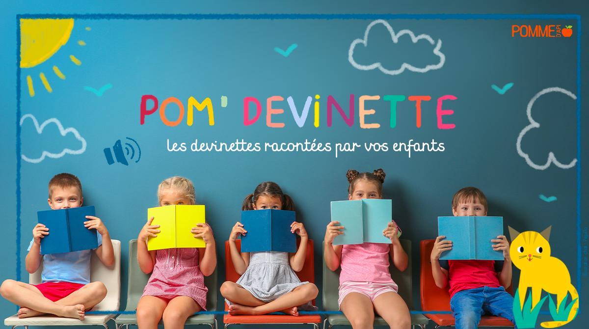 Pom'Devinettes : les devinettes racontées par vos enfants